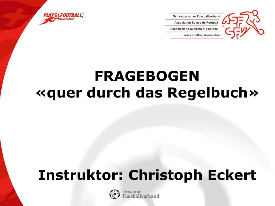FRAGEBOGEN «quer durch das Regelbuch» Instruktor: Christoph Eckert