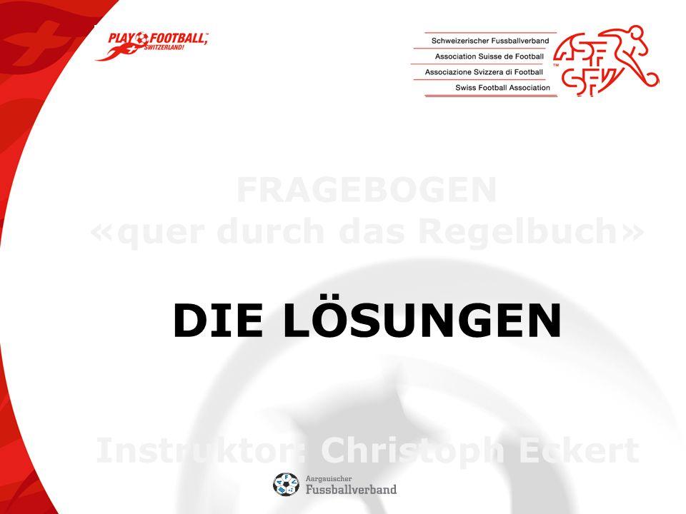 FRAGEBOGEN «quer durch das Regelbuch» DIE LÖSUNGEN Instruktor: Christoph Eckert