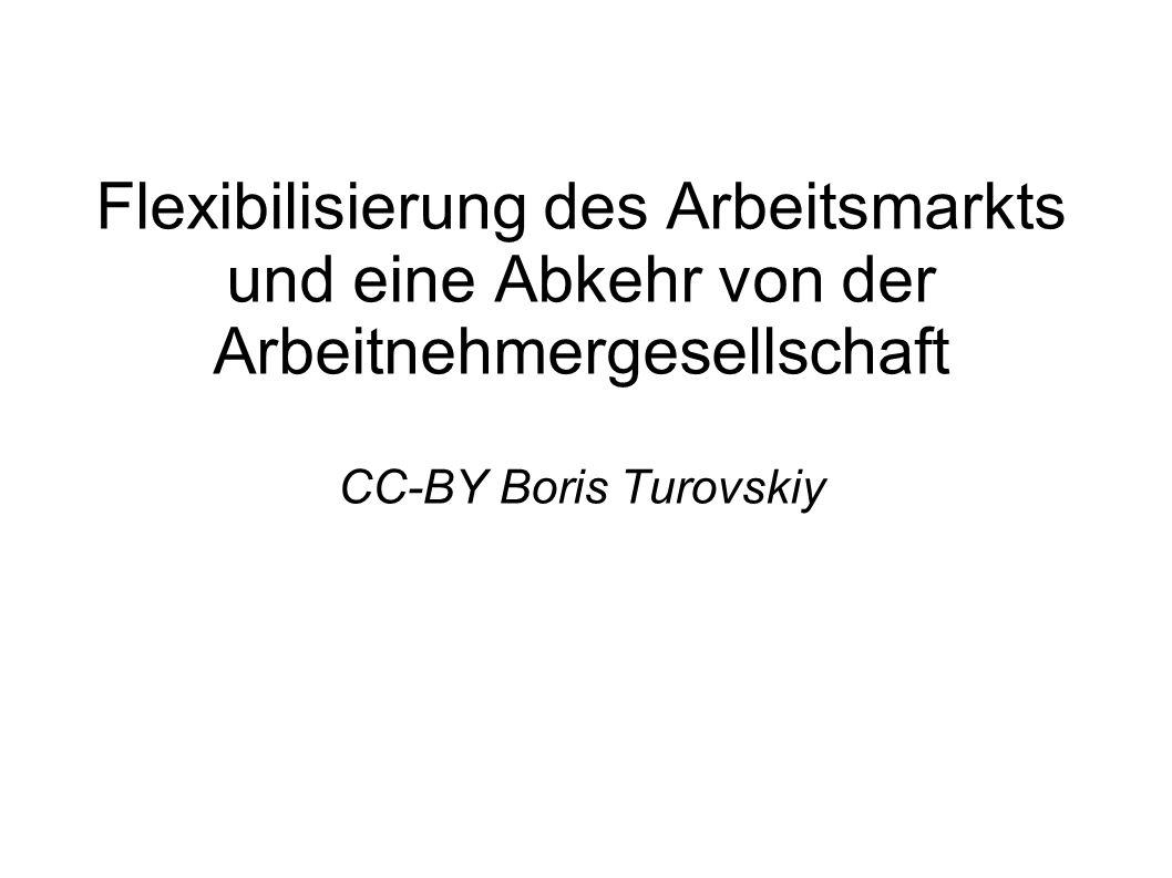Flexibilisierung des Arbeitsmarkts und eine Abkehr von der Arbeitnehmergesellschaft CC-BY Boris Turovskiy