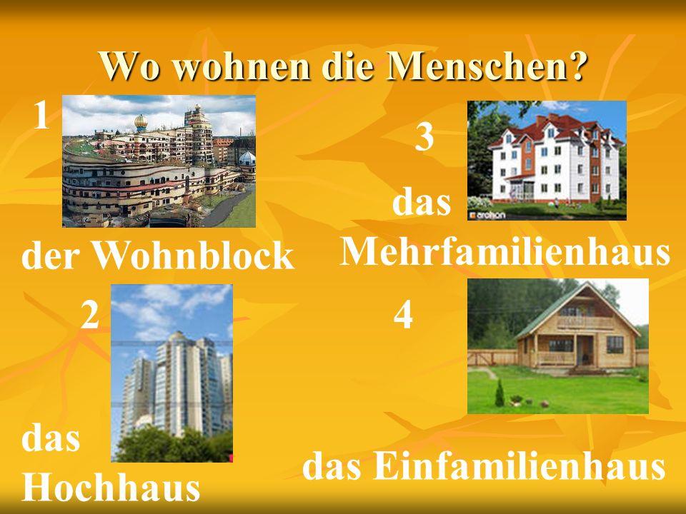 Wo wohnen die Menschen der Wohnblock das Einfamilienhaus das Mehrfamilienhaus das Hochhaus 1 2 3 4