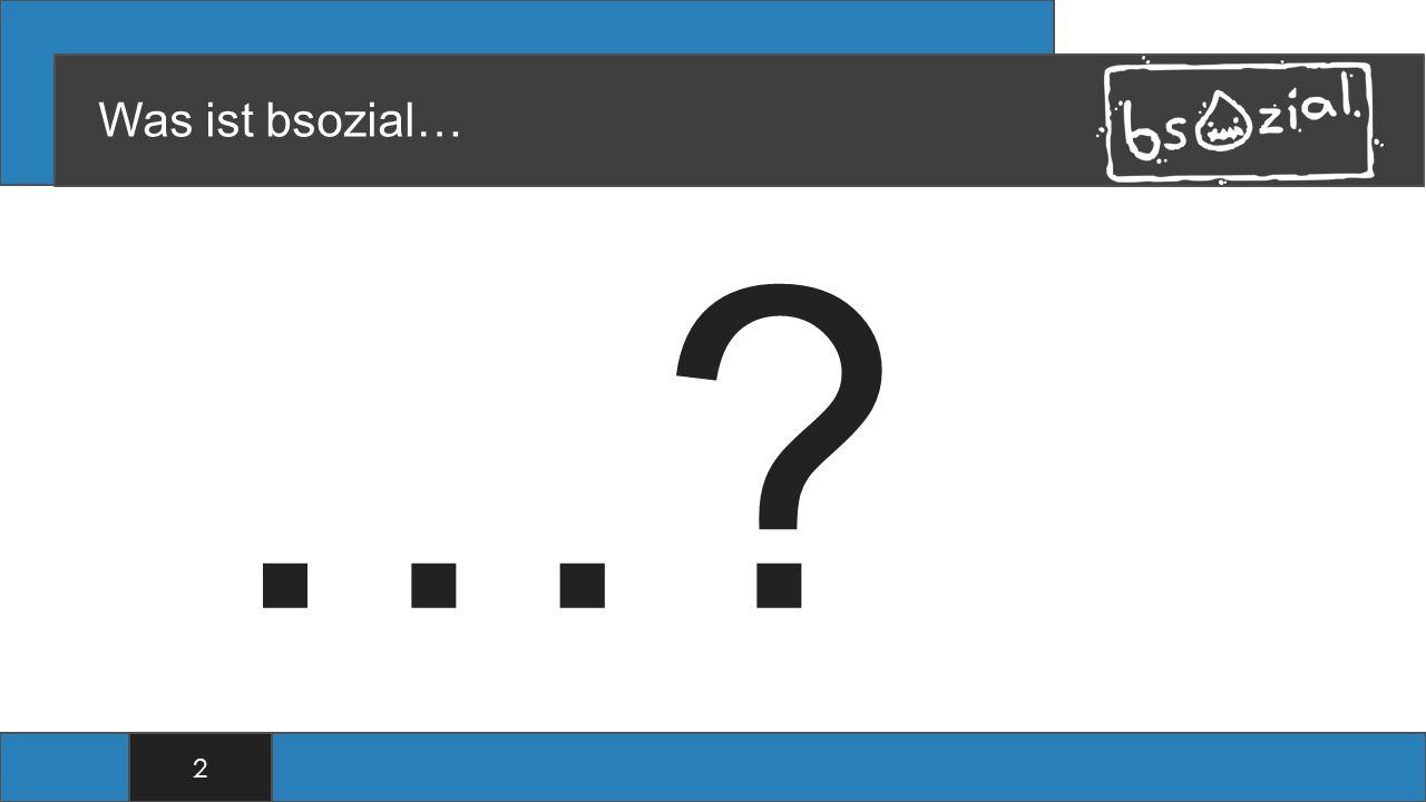 Was ist bsozial… … 2