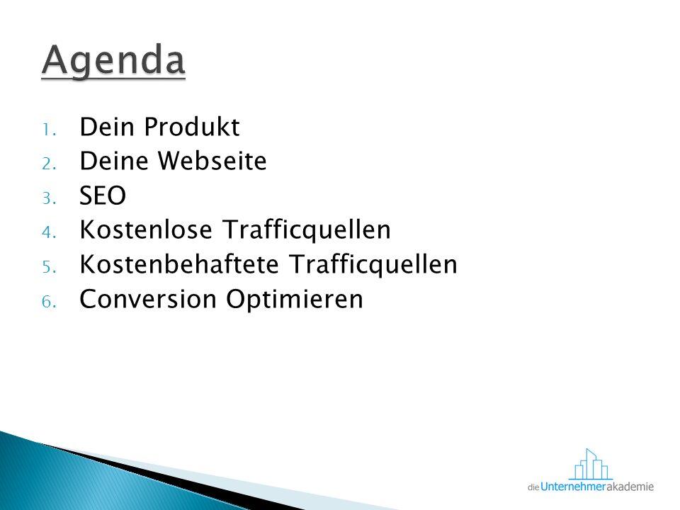 1. Dein Produkt 2. Deine Webseite 3. SEO 4. Kostenlose Trafficquellen 5.