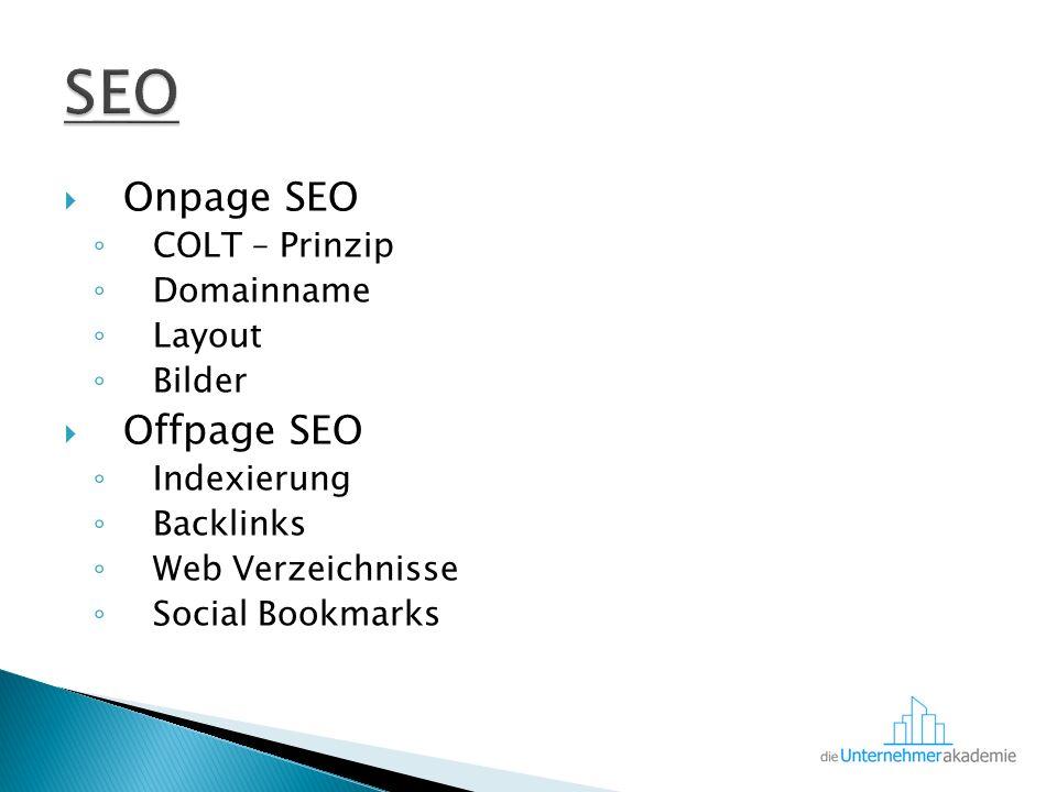  Onpage SEO ◦ COLT – Prinzip ◦ Domainname ◦ Layout ◦ Bilder  Offpage SEO ◦ Indexierung ◦ Backlinks ◦ Web Verzeichnisse ◦ Social Bookmarks
