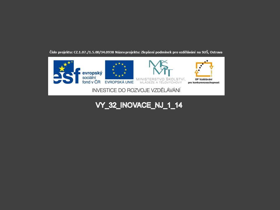 Číslo projektu: CZ.1.07./1.5.00/34.0938 Název projektu: Zlepšení podmínek pro vzdělávání na SUŠ, Ostrava