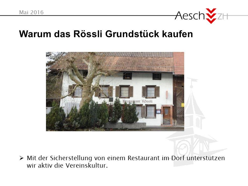 Mai 2016 Warum das Rössli Grundstück kaufen  Mit der Sicherstellung von einem Restaurant im Dorf unterstützen wir aktiv die Vereinskultur.