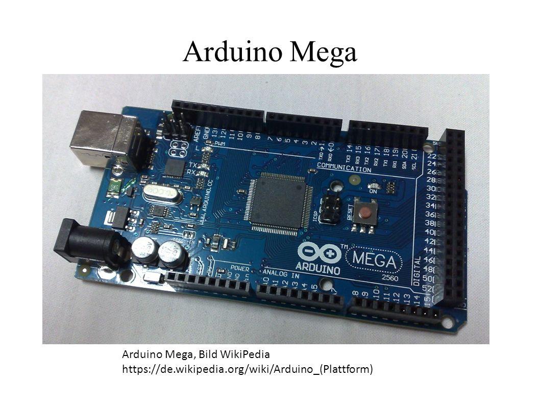 Arduino Mega Arduino Mega, Bild WikiPedia https://de.wikipedia.org/wiki/Arduino_(Plattform)