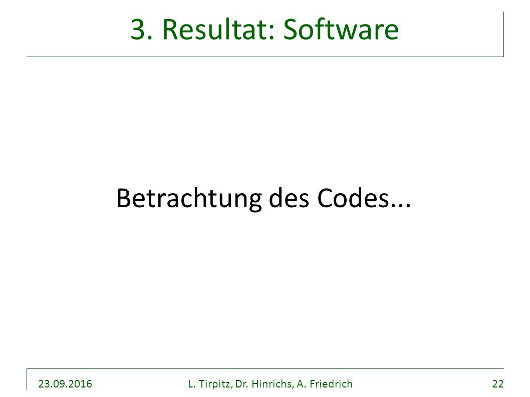 23.09.2016L. Tirpitz, Dr. Hinrichs, A. Friedrich22 3. Resultat: Software Betrachtung des Codes...