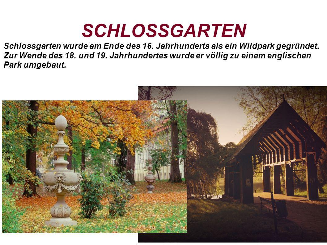 SCHLOSSGARTEN Schlossgarten wurde am Ende des 16. Jahrhunderts als ein Wildpark gegründet.