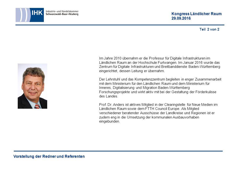 Vorstellung der Redner und Referenten Kongress Ländlicher Raum 29.09.2016 Im Jahre 2010 übernahm er die Professur für Digitale Infrastrukturen im Ländlichen Raum an der Hochschule Furtwangen.