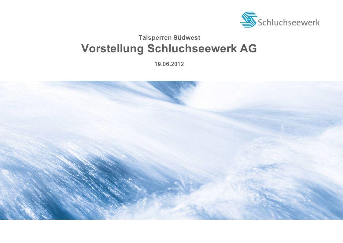 04.06.2011 Vorstellung Schluchseewerk AG Talsperren Südwest Vorstellung Schluchseewerk AG 19.06.2012