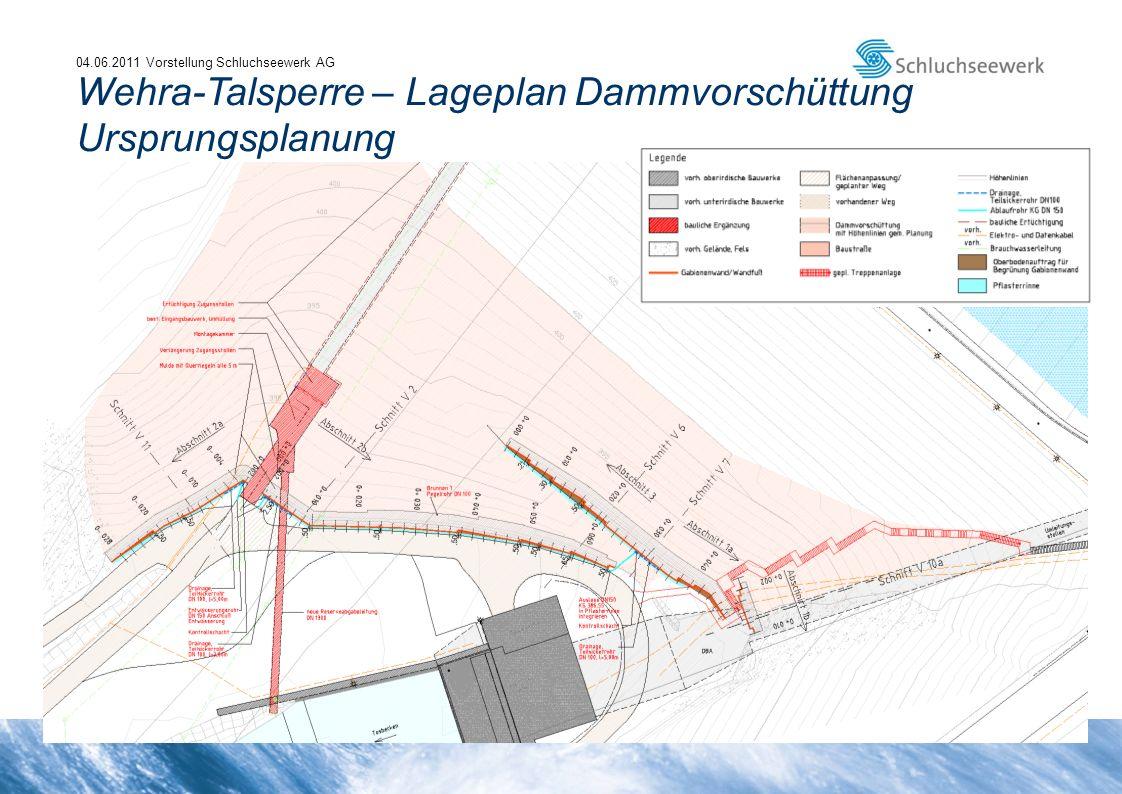 04.06.2011 Vorstellung Schluchseewerk AG Wehra-Talsperre – Lageplan Dammvorschüttung Ursprungsplanung