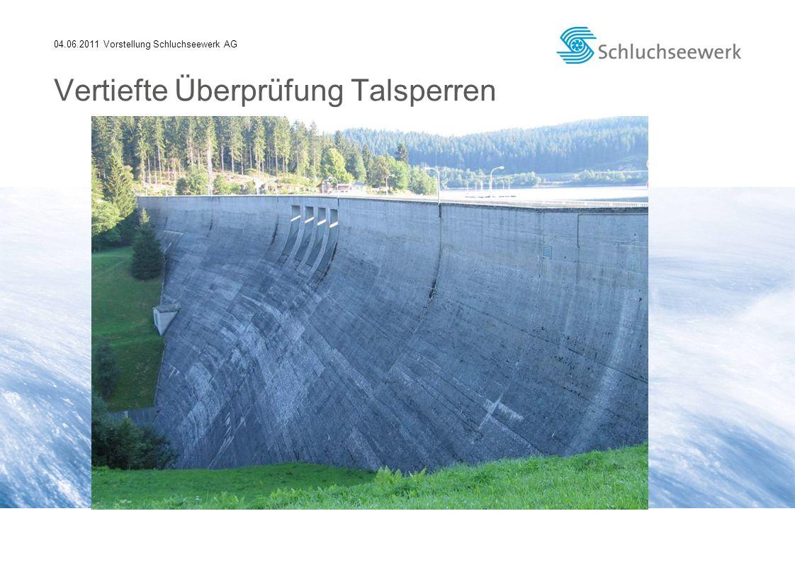 04.06.2011 Vorstellung Schluchseewerk AG Vertiefte Überprüfung Talsperren