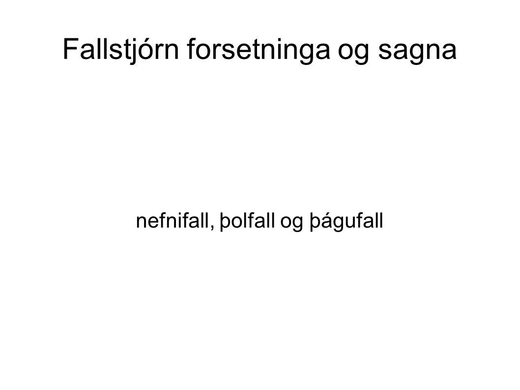 Fallstjórn forsetninga og sagna nefnifall, þolfall og þágufall