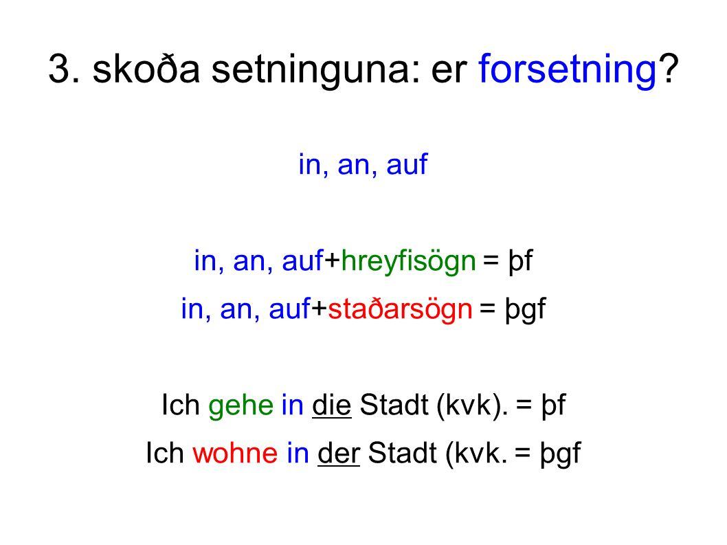 3. skoða setninguna: er forsetning.