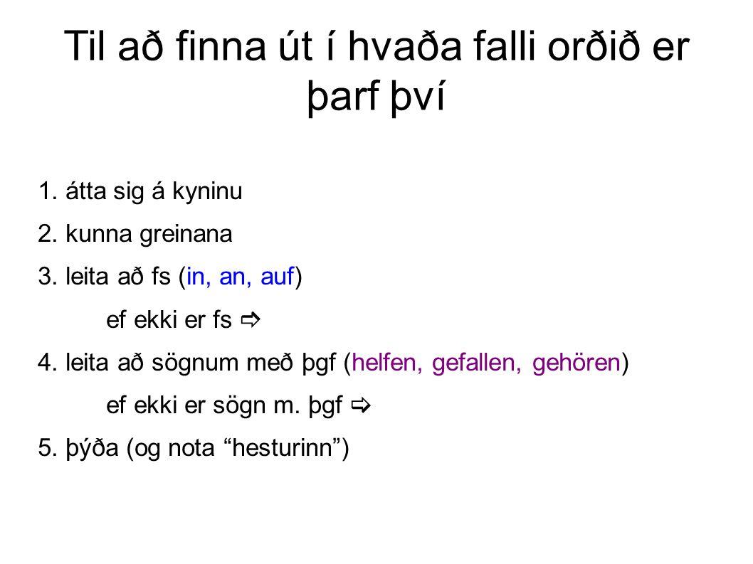 Til að finna út í hvaða falli orðið er þarf því 1.