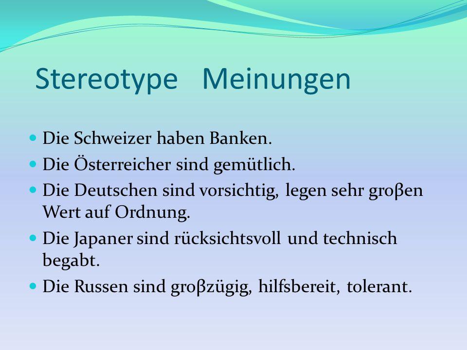 Stereotype Meinungen Die Schweizer haben Banken. Die Österreicher sind gemütlich. Die Deutschen sind vorsichtig, legen sehr groβen Wert auf Ordnung. D