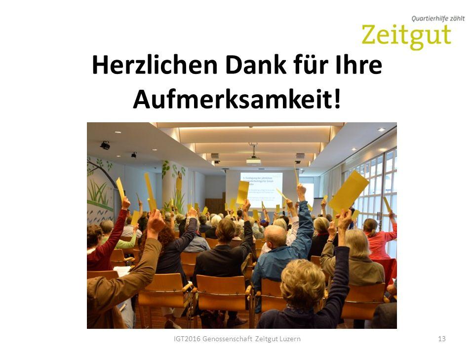 Herzlichen Dank für Ihre Aufmerksamkeit! IGT2016 Genossenschaft Zeitgut Luzern13