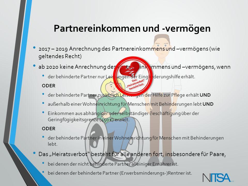 Partnereinkommen und -vermögen 2017 – 2019 Anrechnung des Partnereinkommens und –vermögens (wie geltendes Recht) ab 2020 keine Anrechnung des Partnere