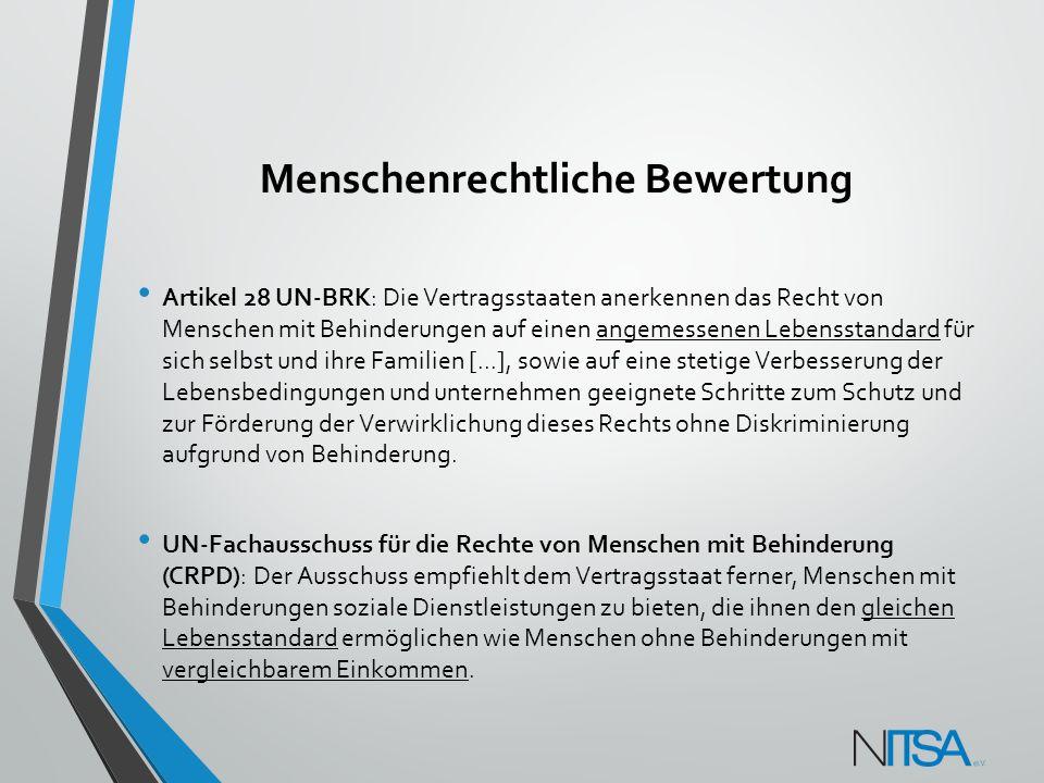 Menschenrechtliche Bewertung Artikel 28 UN-BRK: Die Vertragsstaaten anerkennen das Recht von Menschen mit Behinderungen auf einen angemessenen Lebenss