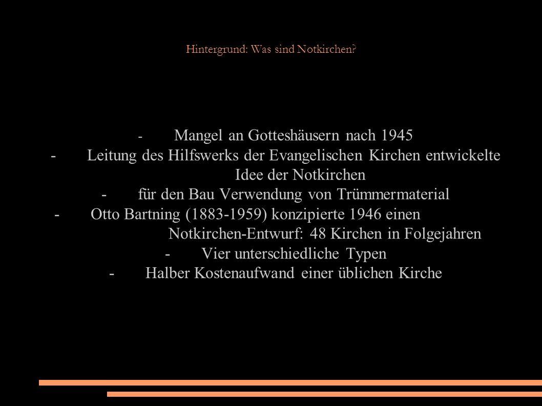 Hintergrund: Was sind Notkirchen? - Mangel an Gotteshäusern nach 1945 - Leitung des Hilfswerks der Evangelischen Kirchen entwickelte Idee der Notkirch