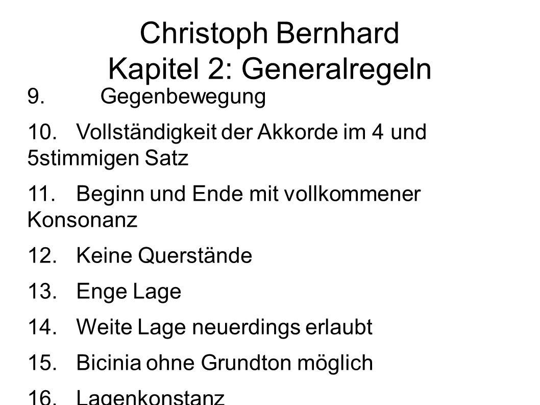 Christoph Bernhard Kapitel 2: Generalregeln 9. Gegenbewegung 10.Vollständigkeit der Akkorde im 4 und 5stimmigen Satz 11.Beginn und Ende mit vollkommen