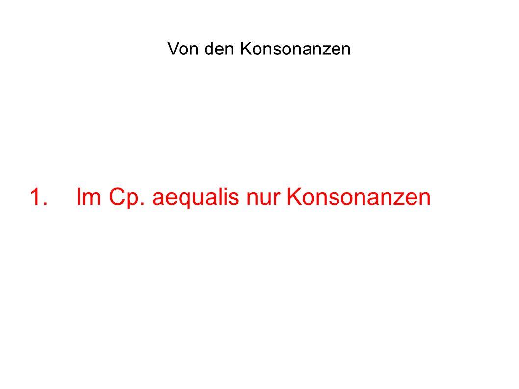 Von den Konsonanzen 1. Im Cp. aequalis nur Konsonanzen