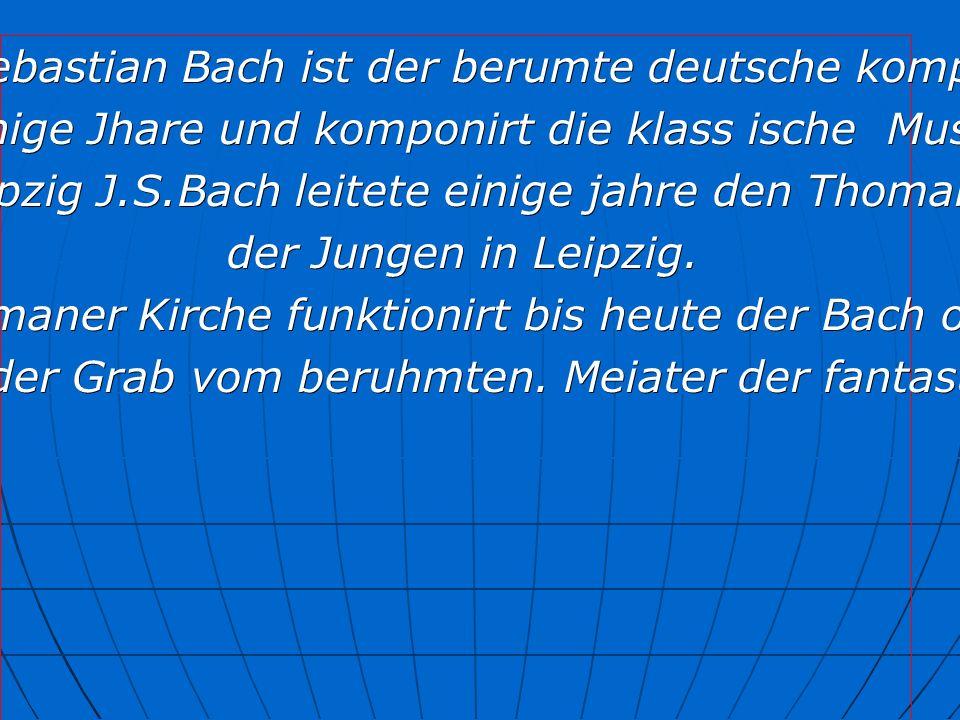 Johan Sebastian Bach ist der berumte deutsche komponist.