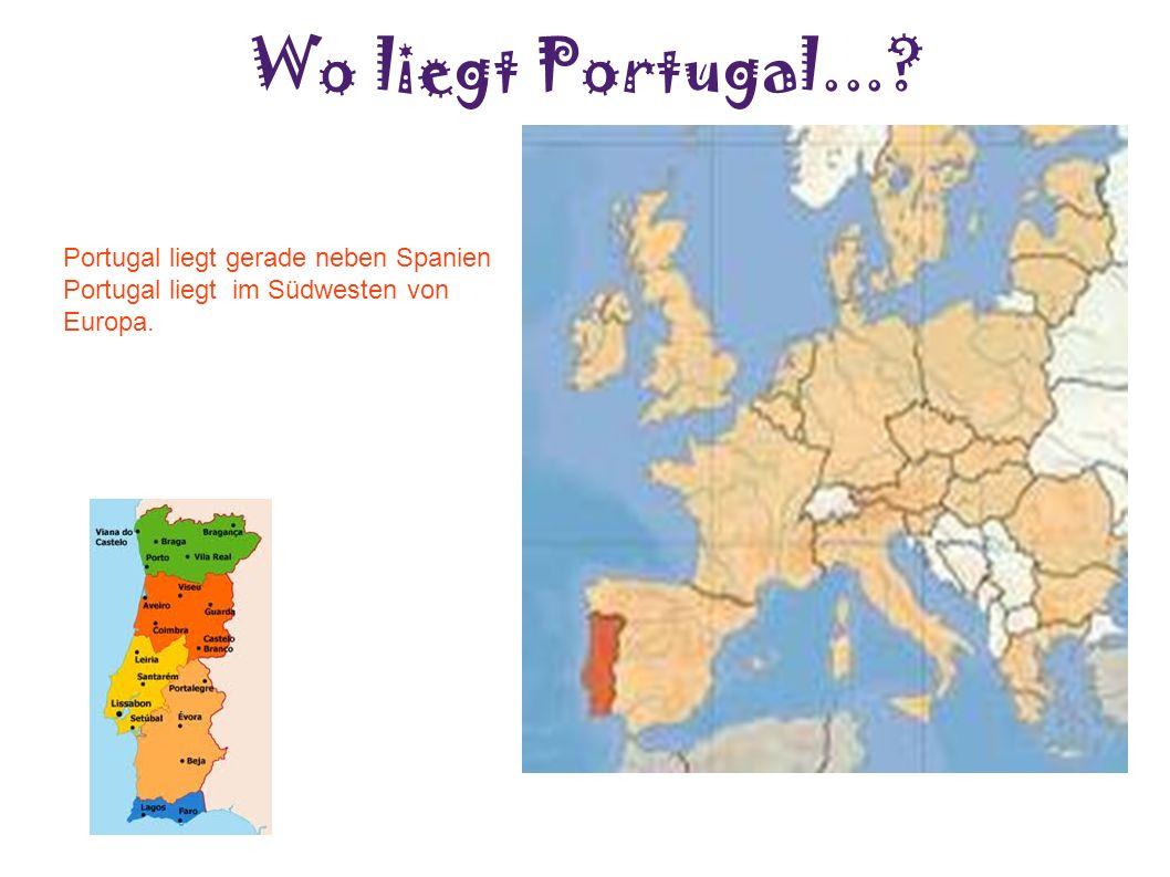 Wo liegt Portugal...? Portugal liegt gerade neben Spanien Portugal liegt im Südwesten von Europa.