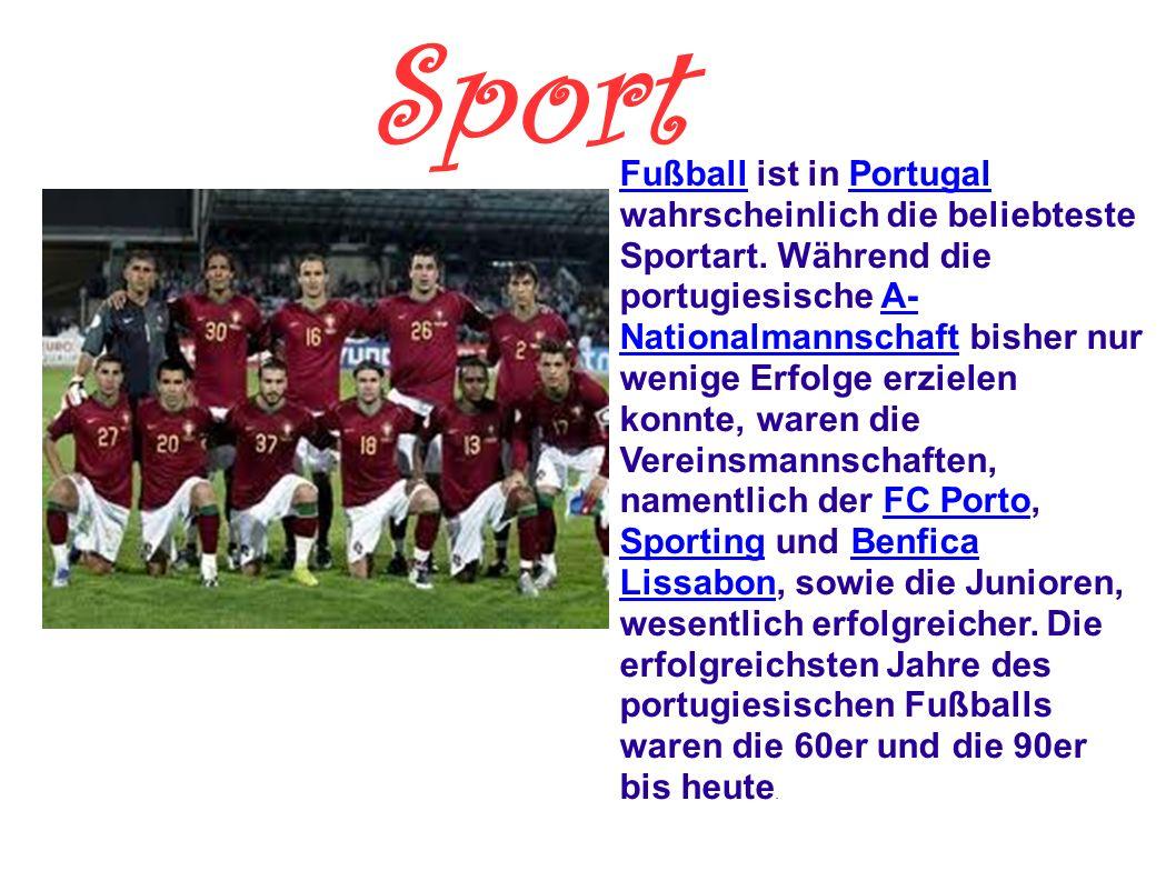 Sport FußballFußball ist in Portugal wahrscheinlich die beliebteste Sportart. Während die portugiesische A- Nationalmannschaft bisher nur wenige Erfol