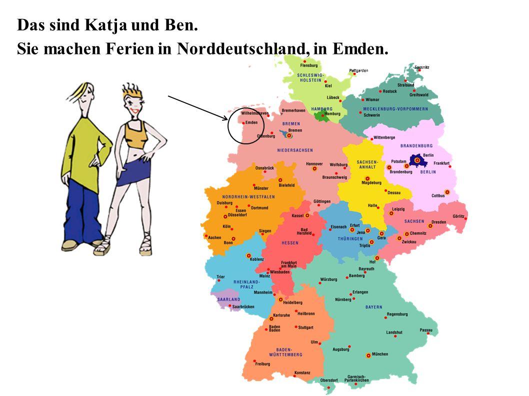Das sind Katja und Ben. Sie machen Ferien in Norddeutschland, in Emden.