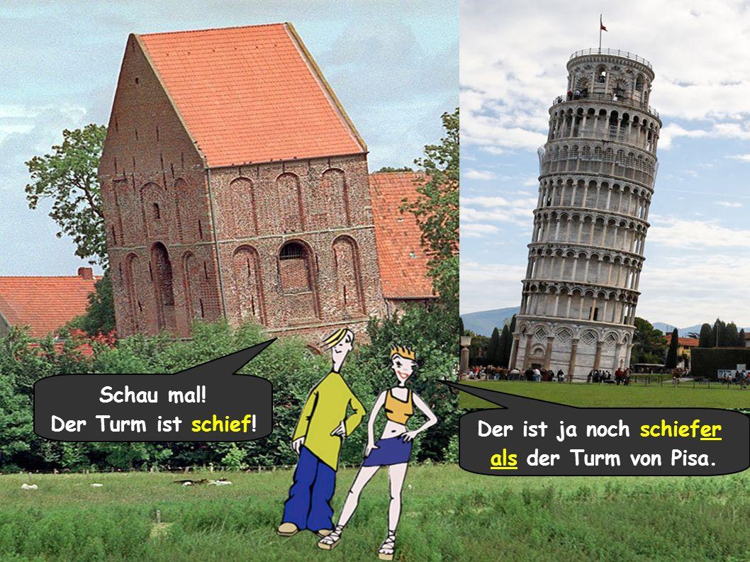 Schau mal! Der Turm ist schief! Der ist ja noch schiefer als der Turm von Pisa.