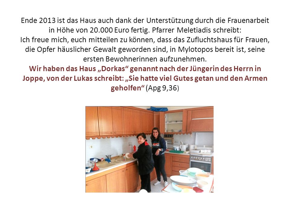 Ende 2013 ist das Haus auch dank der Unterstützung durch die Frauenarbeit in Höhe von 20.000 Euro fertig.