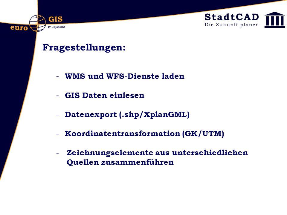 Fragestellungen: - WMS und WFS-Dienste laden - GIS Daten einlesen - Datenexport (.shp/XplanGML) - Koordinatentransformation (GK/UTM) - Zeichnungselemente aus unterschiedlichen Quellen zusammenführen