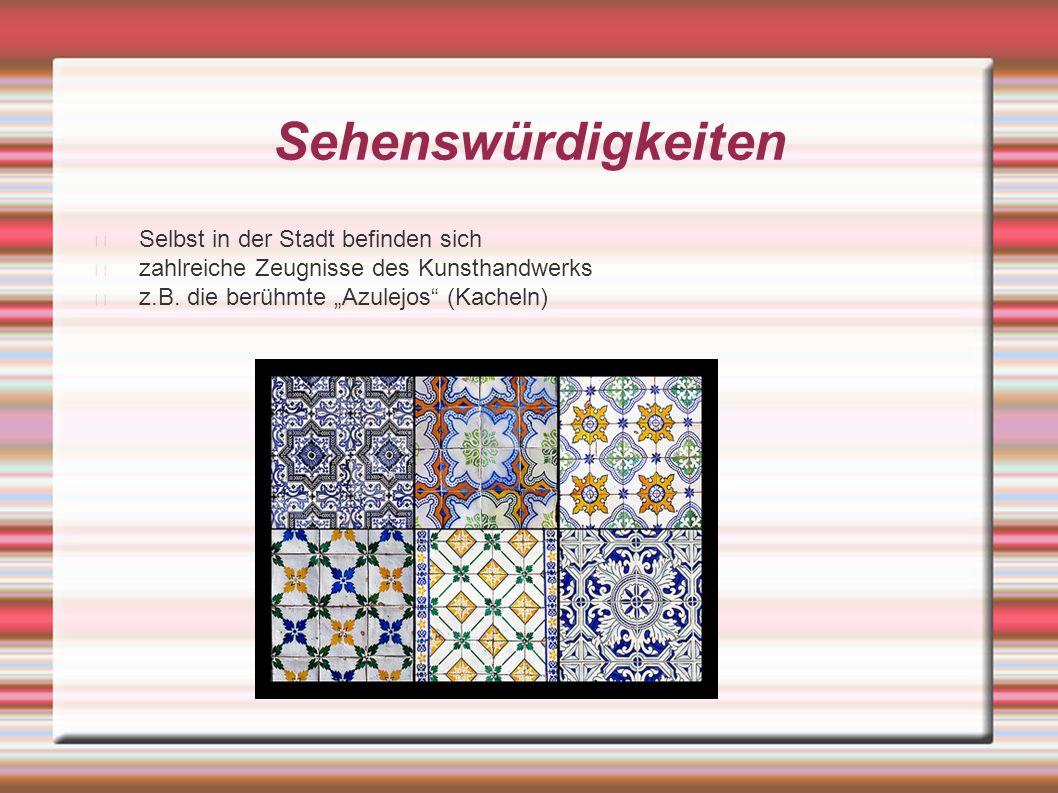"""Sehenswürdigkeiten Selbst in der Stadt befinden sich zahlreiche Zeugnisse des Kunsthandwerks z.B. die berühmte """"Azulejos"""" (Kacheln)"""