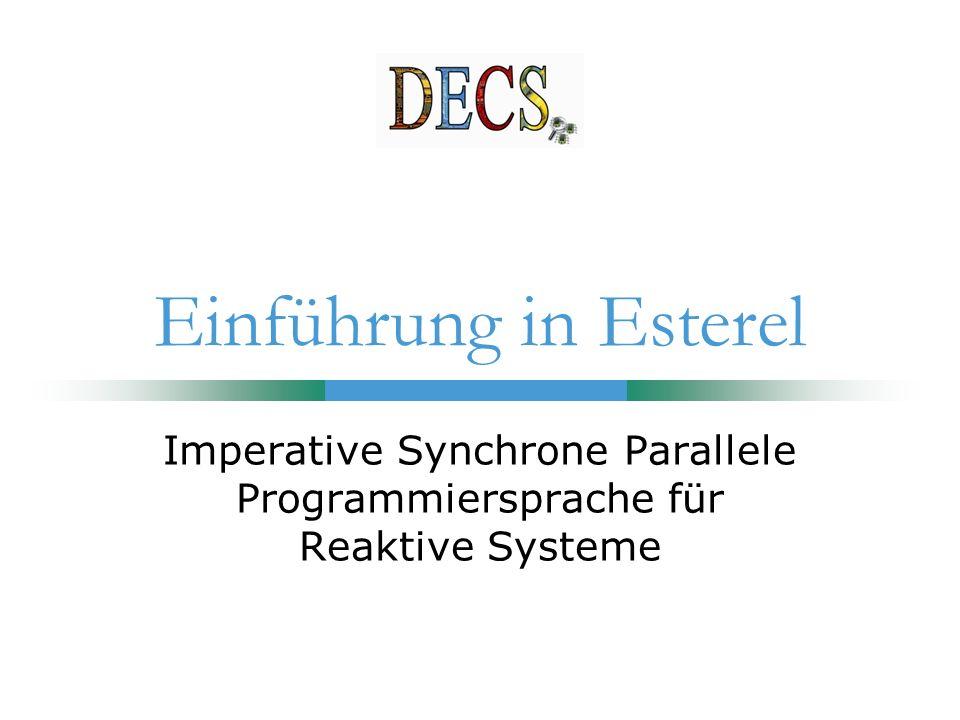 Einführung in Esterel Imperative Synchrone Parallele Programmiersprache für Reaktive Systeme