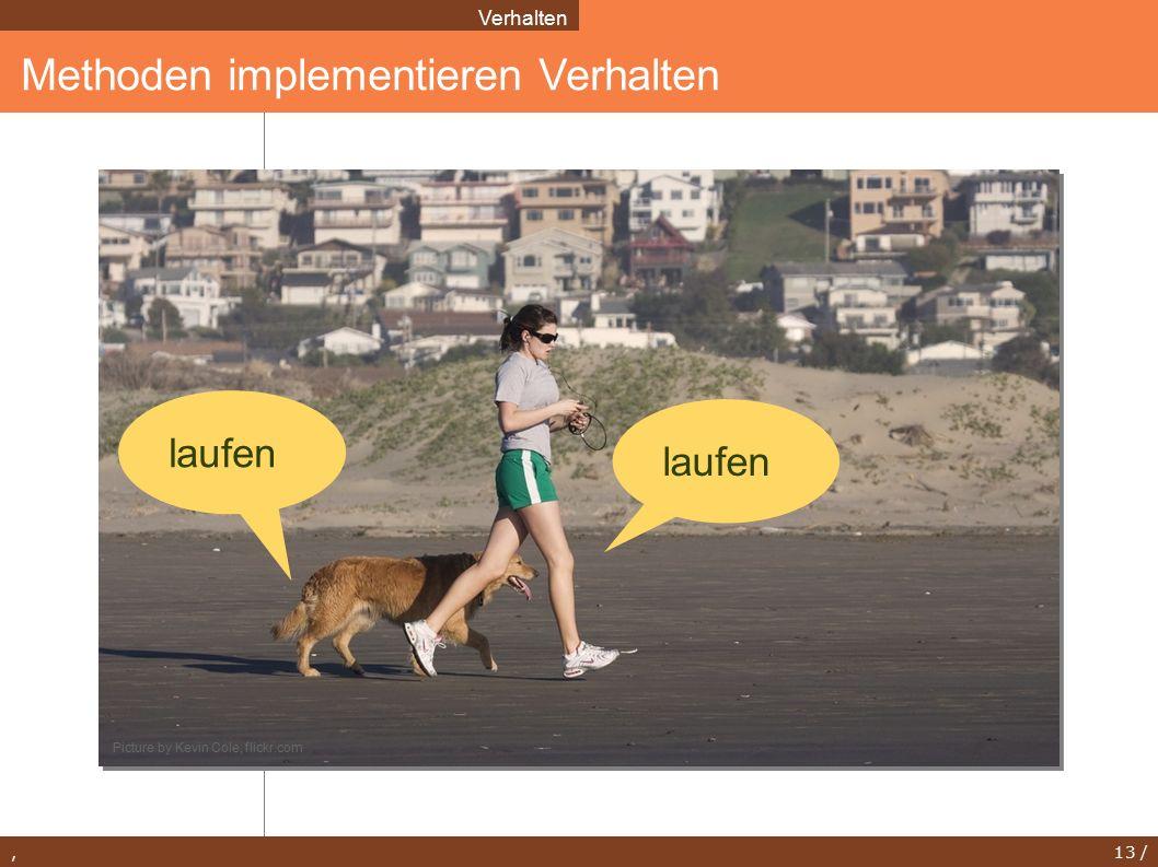 , 13 / Methoden implementieren Verhalten Verhalten laufen Picture by Kevin Cole, flickr.com