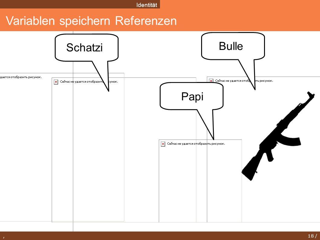 , 18 / Variablen speichern Referenzen Identität Bulle Schatzi Papi