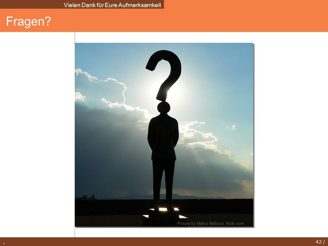 , 42 / Fragen? Vielen Dank für Eure Aufmerksamkeit Picture by Marco Bellucci, flickr.com