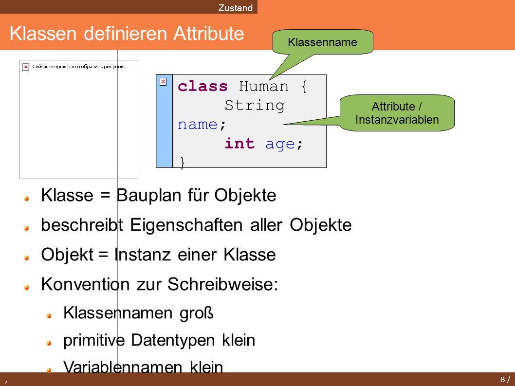 , 9 / Erstellen von Objekten Klassen class Human { String name; int age; } Human martin = new Human(); zeigt auf eine Instanz der Klasse Human