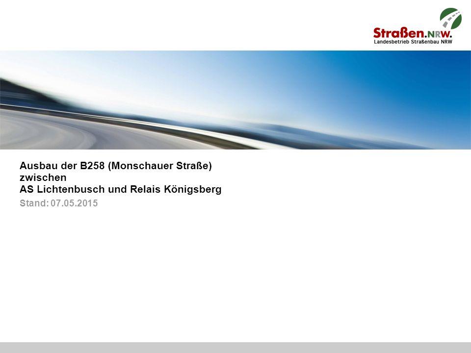 2 | Ausbau der B258 (Monschauer Straße) zwischen AS Lichtenbusch und Relais Königsberg| Aachen, 07.05.2015 Inhalt  Übersicht über den Planungsbereich und die Maßnahme  Verkehrsstärken  Planungsabschnitte  Übersichtsplan  Detailplanung  Ausblick
