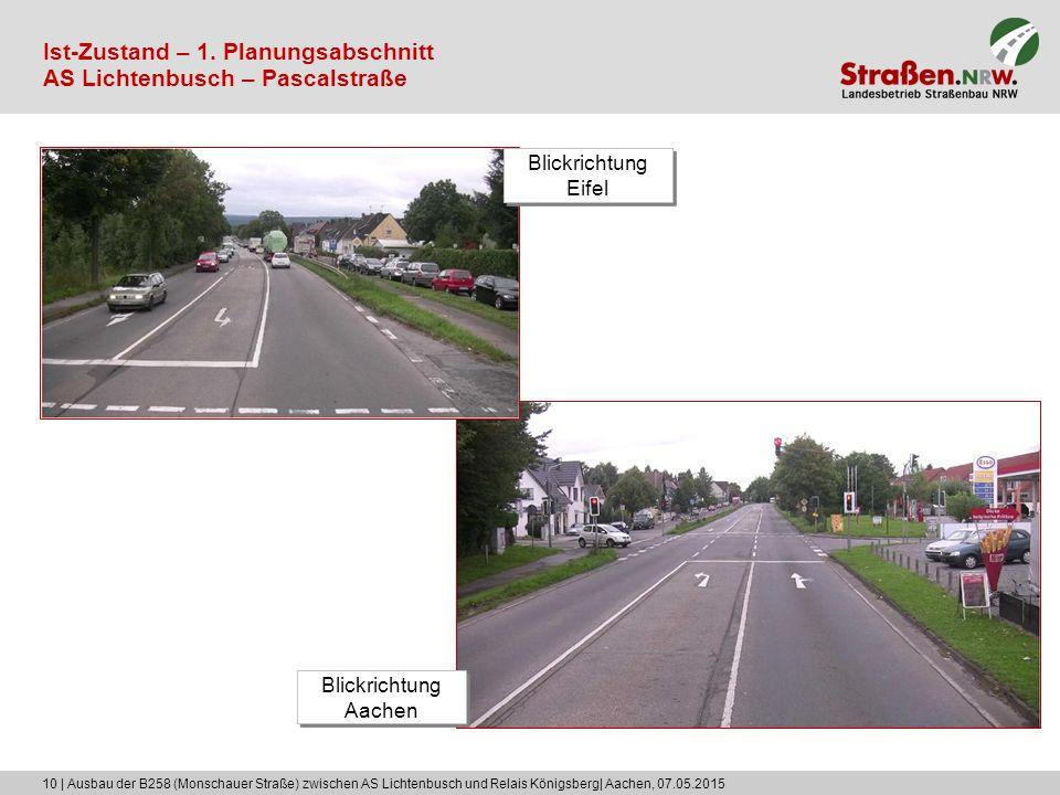 10 | Ausbau der B258 (Monschauer Straße) zwischen AS Lichtenbusch und Relais Königsberg| Aachen, 07.05.2015 Ist-Zustand – 1. Planungsabschnitt AS Lich