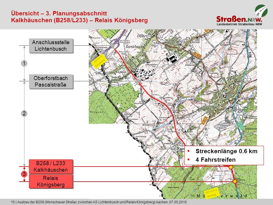 15 | Ausbau der B258 (Monschauer Straße) zwischen AS Lichtenbusch und Relais Königsberg| Aachen, 07.05.2015 Übersicht – 3. Planungsabschnitt Kalkhäusc