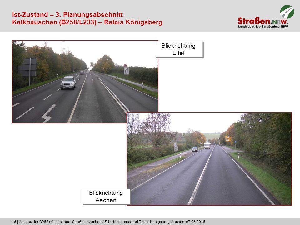 16 | Ausbau der B258 (Monschauer Straße) zwischen AS Lichtenbusch und Relais Königsberg| Aachen, 07.05.2015 Ist-Zustand – 3. Planungsabschnitt Kalkhäu
