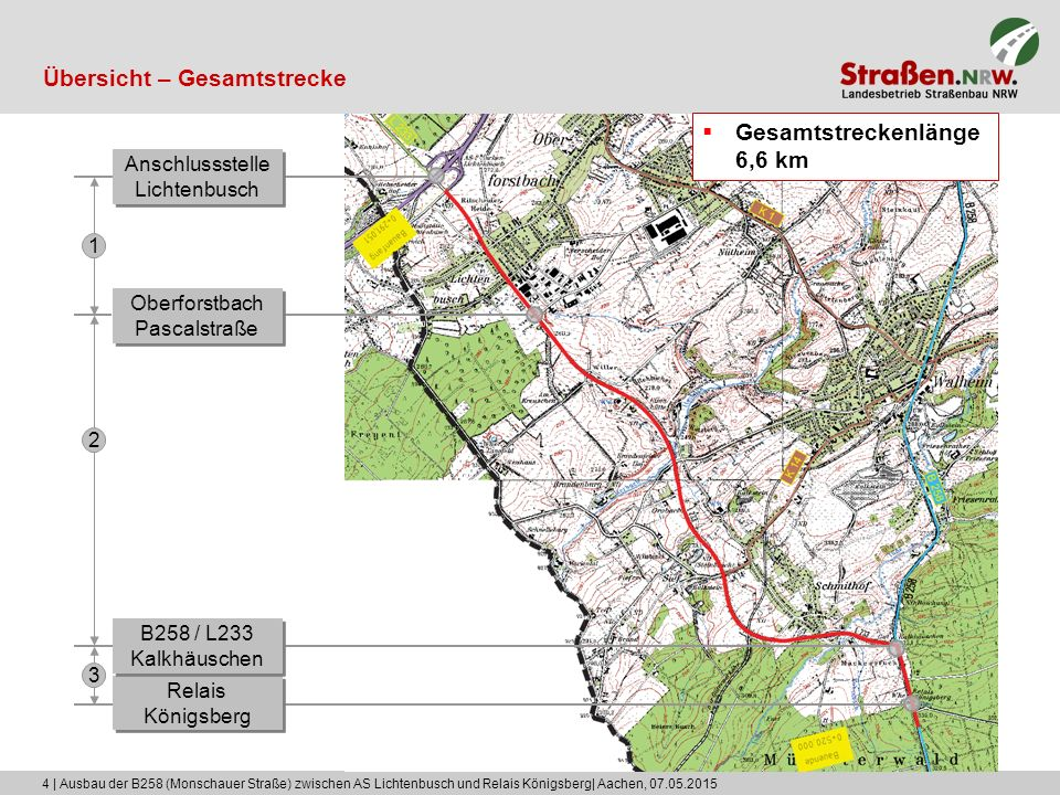 5 | Ausbau der B258 (Monschauer Straße) zwischen AS Lichtenbusch und Relais Königsberg| Aachen, 07.05.2015 Inhalt  Übersicht über den Planungsbereich und die Maßnahme  Verkehrsstärken  Planungsabschnitte  Übersichtsplan  Detailplanung  Ausblick