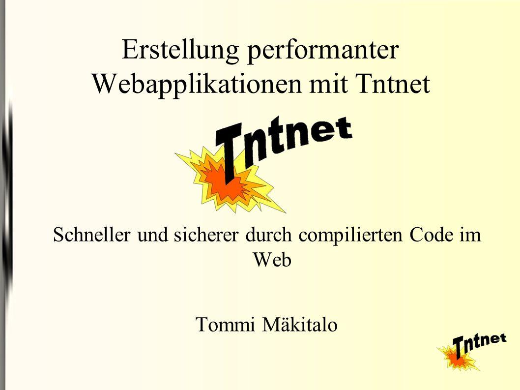 Erstellung performanter Webapplikationen mit Tntnet Schneller und sicherer durch compilierten Code im Web Tommi Mäkitalo