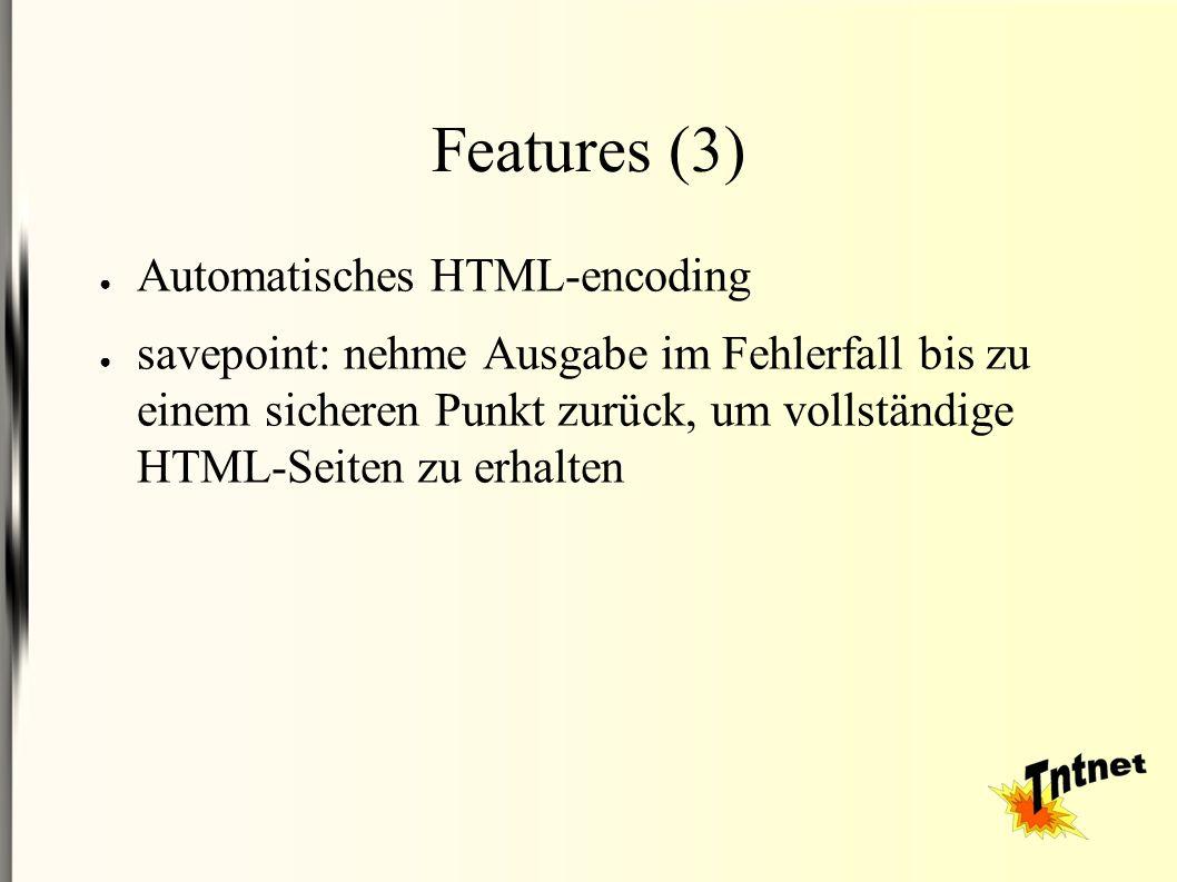 Features (3) ● Automatisches HTML-encoding ● savepoint: nehme Ausgabe im Fehlerfall bis zu einem sicheren Punkt zurück, um vollständige HTML-Seiten zu erhalten