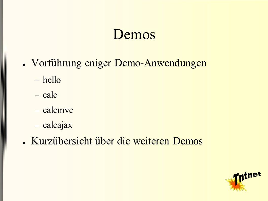 Demos ● Vorführung eniger Demo-Anwendungen – hello – calc – calcmvc – calcajax ● Kurzübersicht über die weiteren Demos