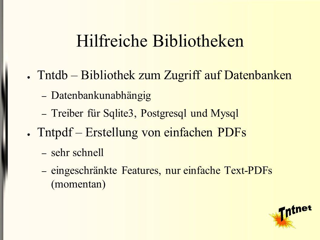 Hilfreiche Bibliotheken ● Tntdb – Bibliothek zum Zugriff auf Datenbanken – Datenbankunabhängig – Treiber für Sqlite3, Postgresql und Mysql ● Tntpdf – Erstellung von einfachen PDFs – sehr schnell – eingeschränkte Features, nur einfache Text-PDFs (momentan)