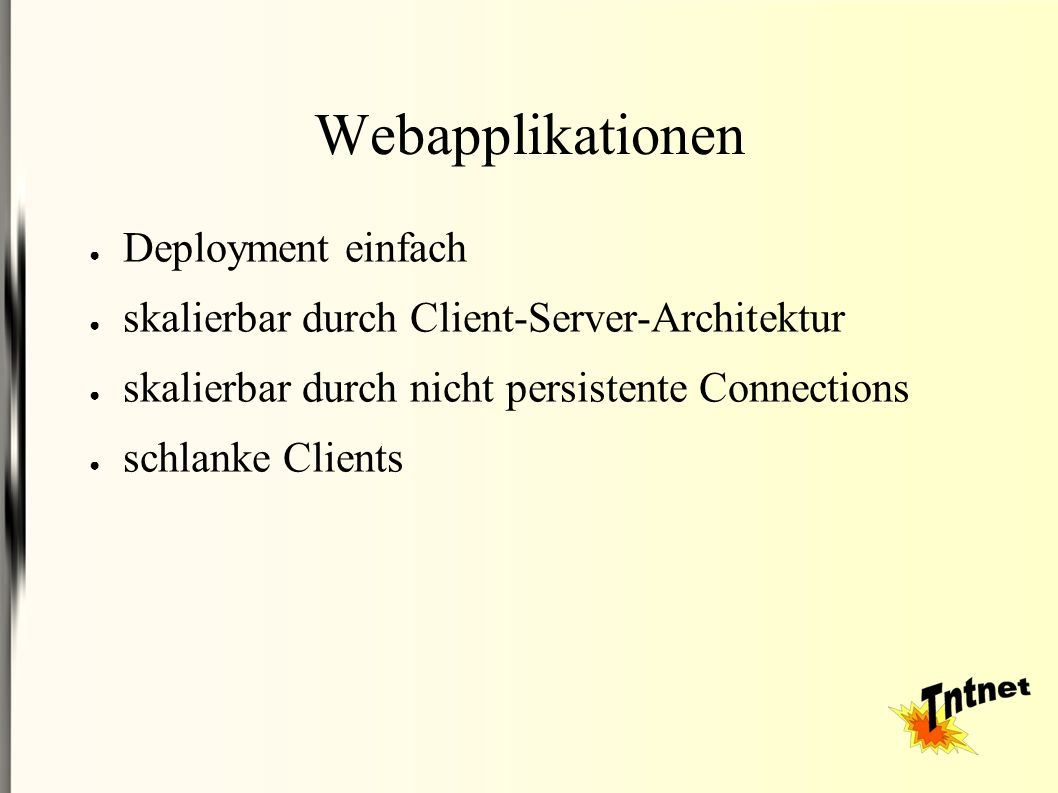 Webapplikationen ● Deployment einfach ● skalierbar durch Client-Server-Architektur ● skalierbar durch nicht persistente Connections ● schlanke Clients