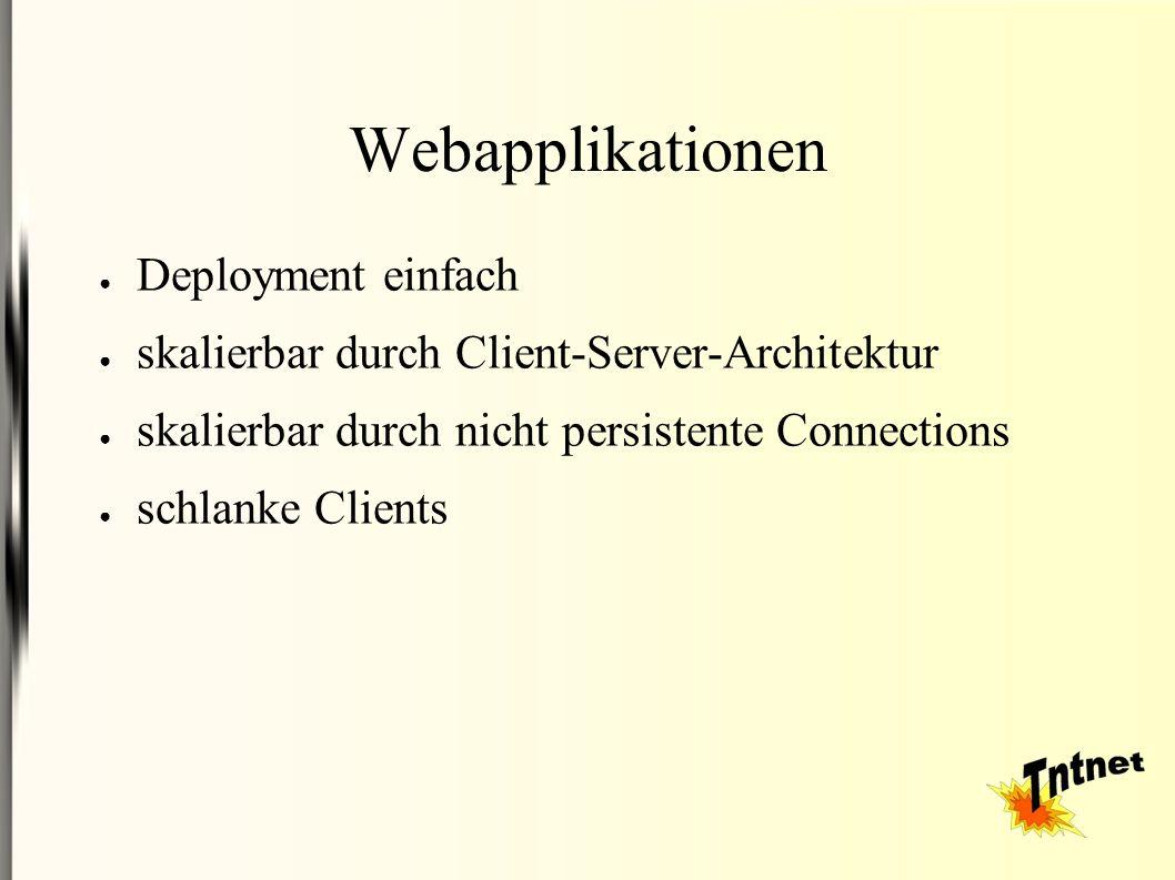 Webapplikationen ● Deployment einfach ● skalierbar durch Client-Server-Architektur ● skalierbar durch nicht persistente Connections ● schlanke Clients